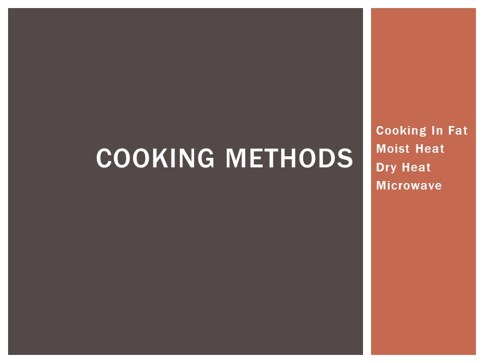 Cooking In Fat Moist Heat Dry Heat Microwave COOKING METHODS