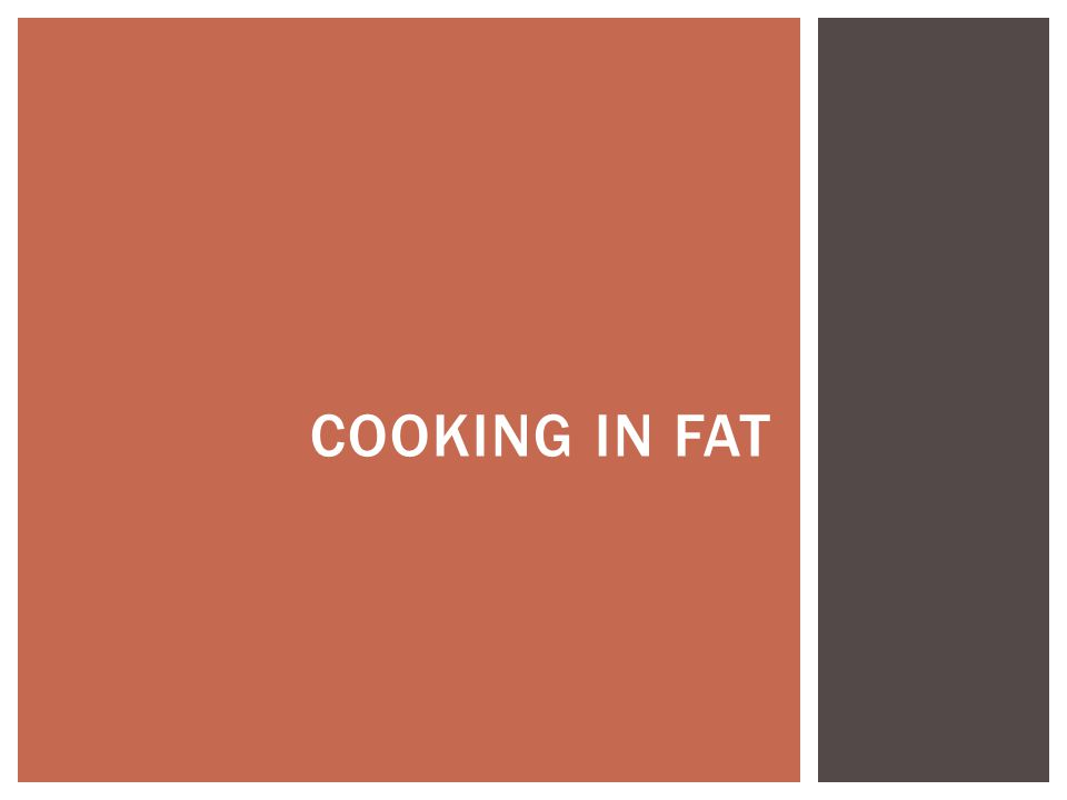 COOKING IN FAT