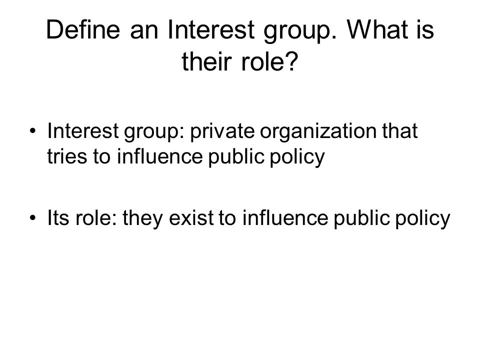 Define an Interest group. What is their role.