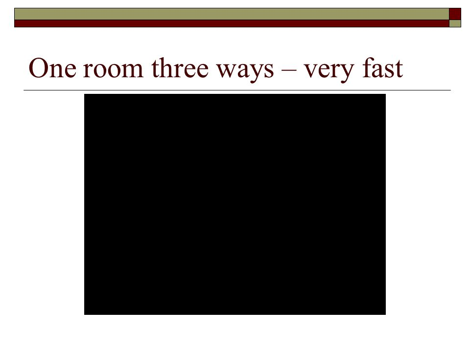 One room three ways – very fast