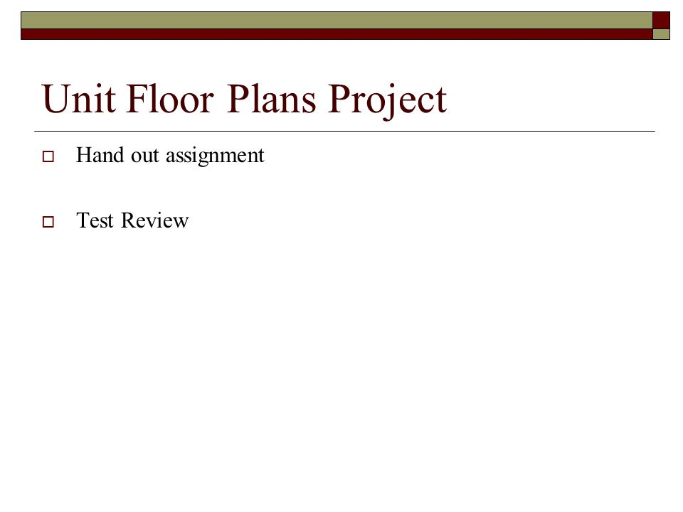 Unit Floor Plans Project  Hand out assignment  Test Review