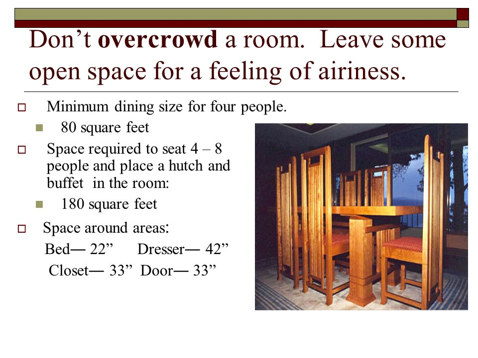 Don't overcrowd a room. Leave some open space for a feeling of airiness.