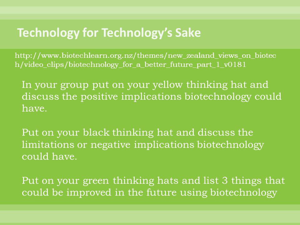 In your group put on your yellow thinking hat and discuss the positive implications biotechnology could have. Put on your black thinking hat and discu
