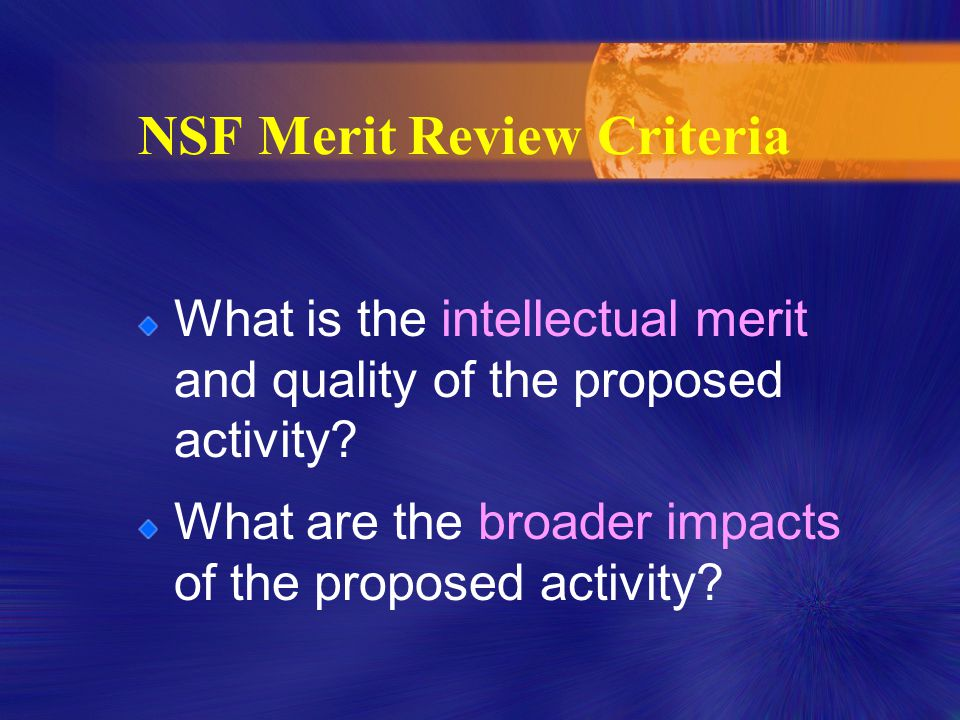 NSF Merit Review Criteria What is the intellectual merit and quality of the proposed activity.