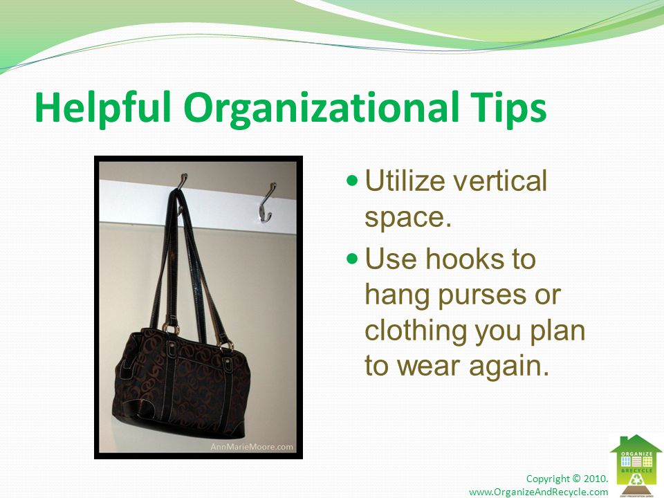 Helpful Organizational Tips Utilize vertical space.