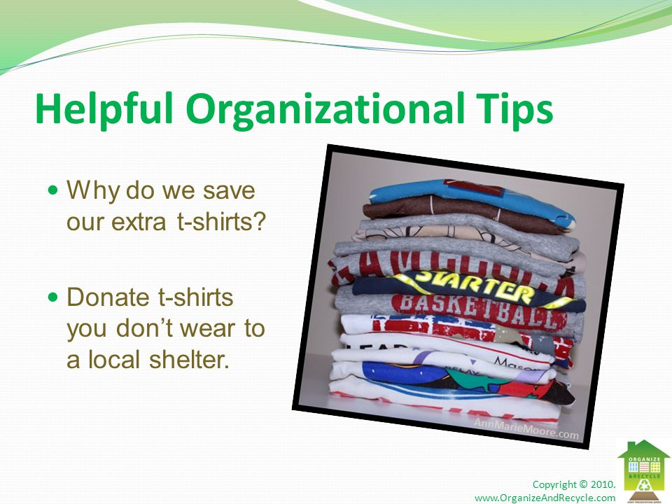 Helpful Organizational Tips Why do we save our extra t-shirts.