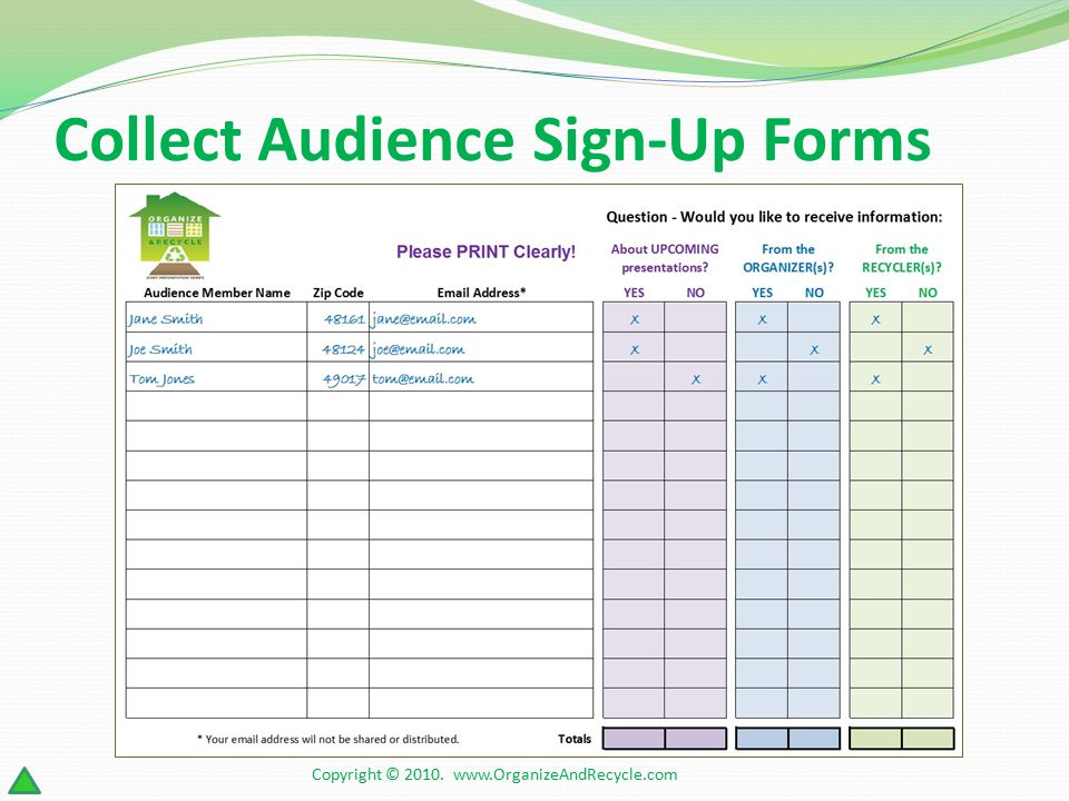 Collect Audience Sign-Up Forms Copyright © 2010. www.OrganizeAndRecycle.com