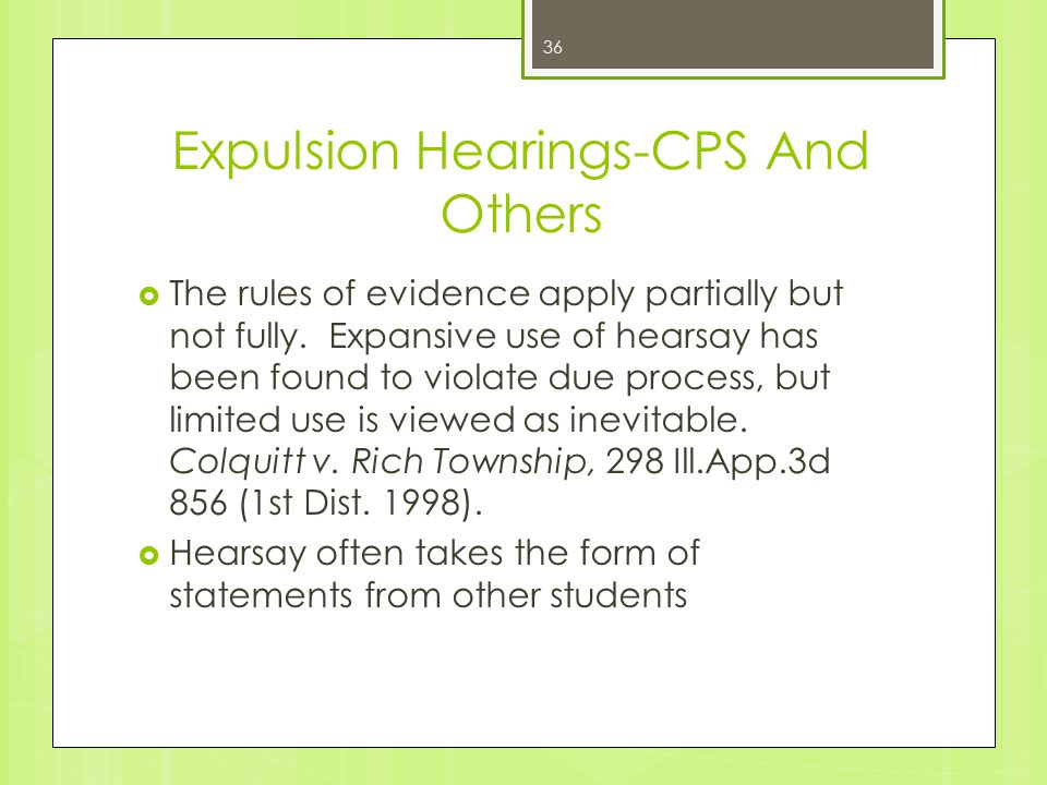 Expulsion Hearings-CPS And Others  The rules of evidence apply partially but not fully.