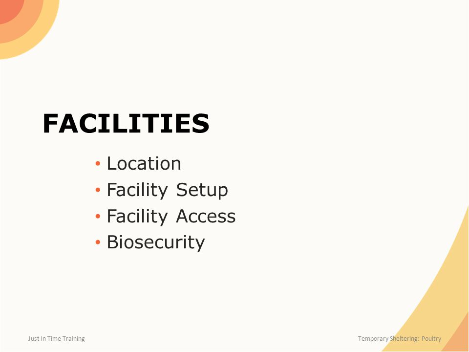 FACILITIES Location Facility Setup Facility Access Biosecurity Just In Time Training Temporary Sheltering: Poultry