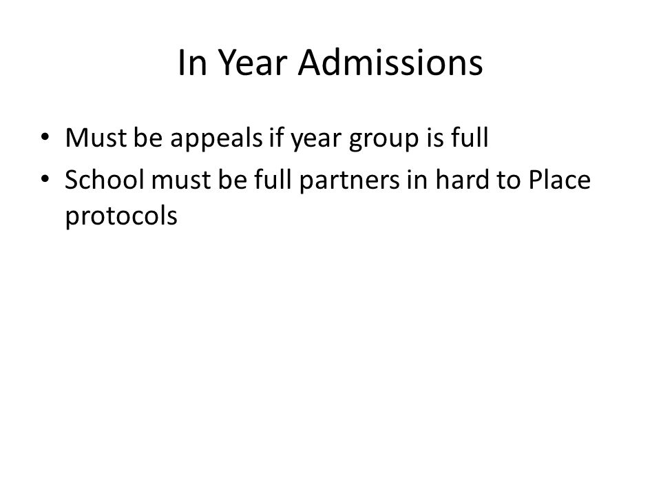 In Year Admissions Must be appeals if year group is full School must be full partners in hard to Place protocols