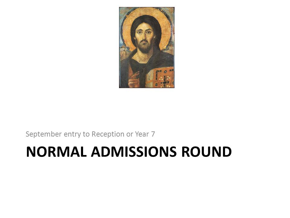 NORMAL ADMISSIONS ROUND September entry to Reception or Year 7