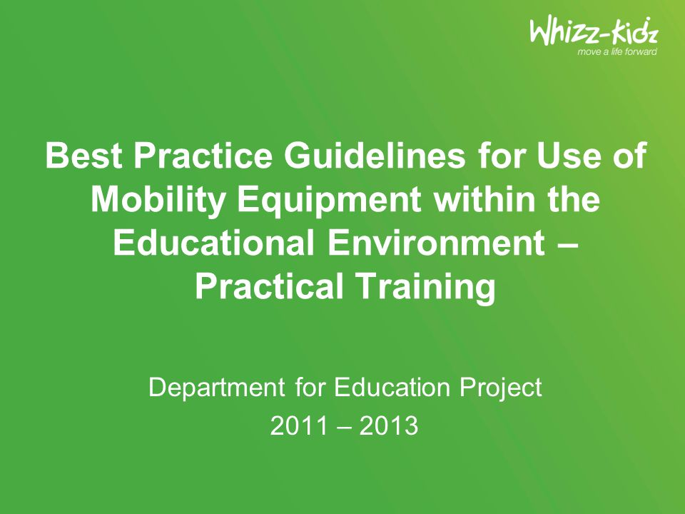 Best Practice Guidelines for Use of Mobility Equipment within the Educational Environment – Practical Training Department for Education Project 2011 – 2013