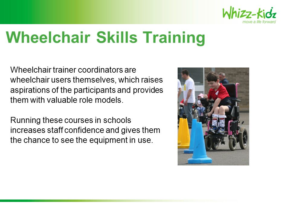 Wheelchair trainer coordinators are wheelchair users themselves, which raises aspirations of the participants and provides them with valuable role models.