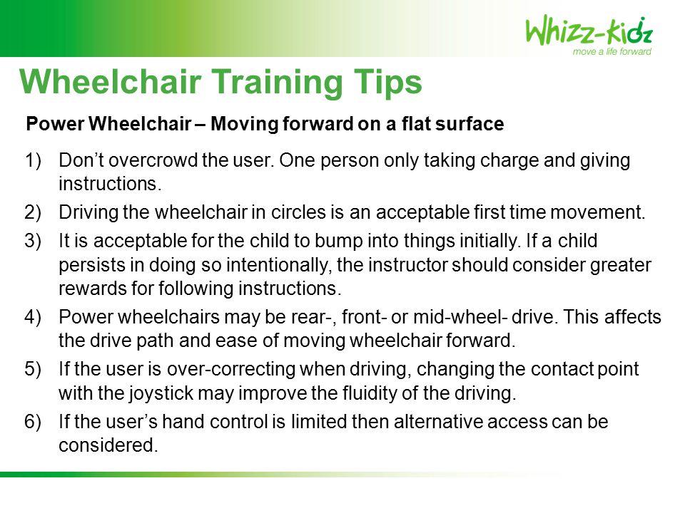 Wheelchair Training Tips 1)Don't overcrowd the user.