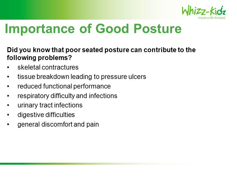Importance of Good Posture Common pelvic deformities: Posterior pelvic tilt Anterior pelvic tilt Obliquity Rotation Is the child's pelvis level.