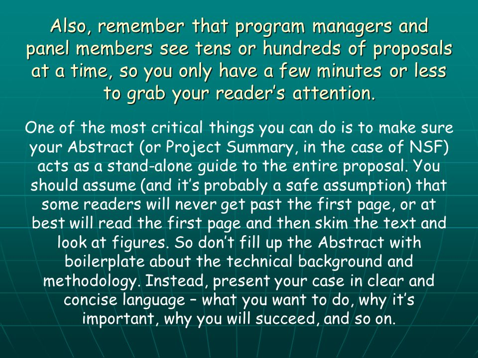 Also, remember that program managers and panel members see tens or hundreds of proposals at a time, so you only have a few minutes or less to grab you
