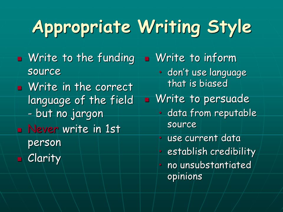 Appropriate Writing Style Write to the funding source Write to the funding source Write in the correct language of the field - but no jargon Write in