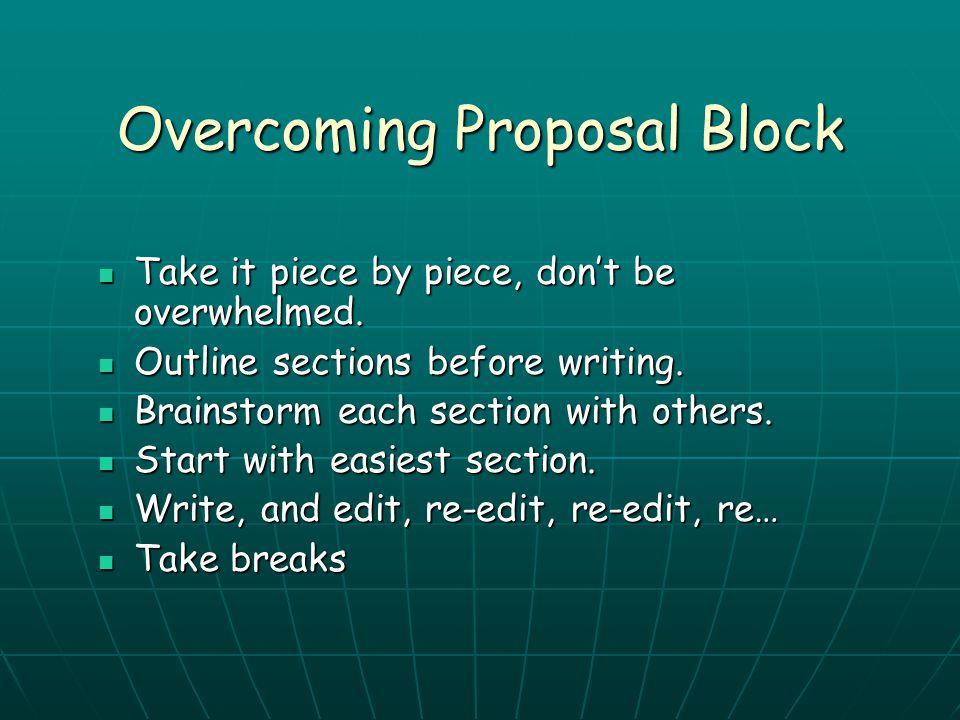 Overcoming Proposal Block Take it piece by piece, don't be overwhelmed. Take it piece by piece, don't be overwhelmed. Outline sections before writing.