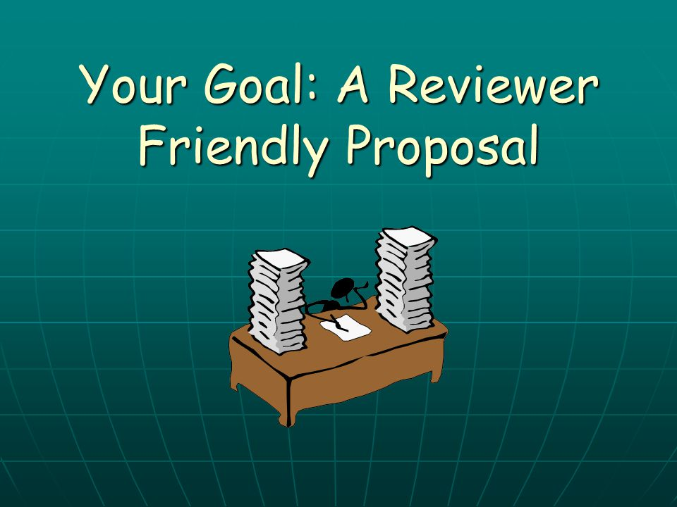 Your Goal: A Reviewer Friendly Proposal