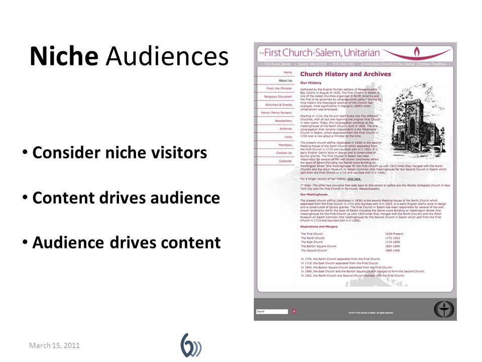 Niche Audiences March 15, 2011 Consider niche visitors Content drives audience Audience drives content