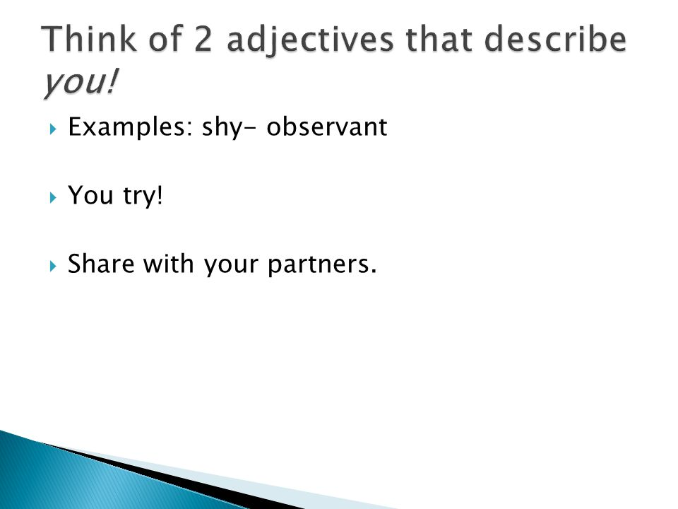  Examples: shy- observant  You try!  Share with your partners.