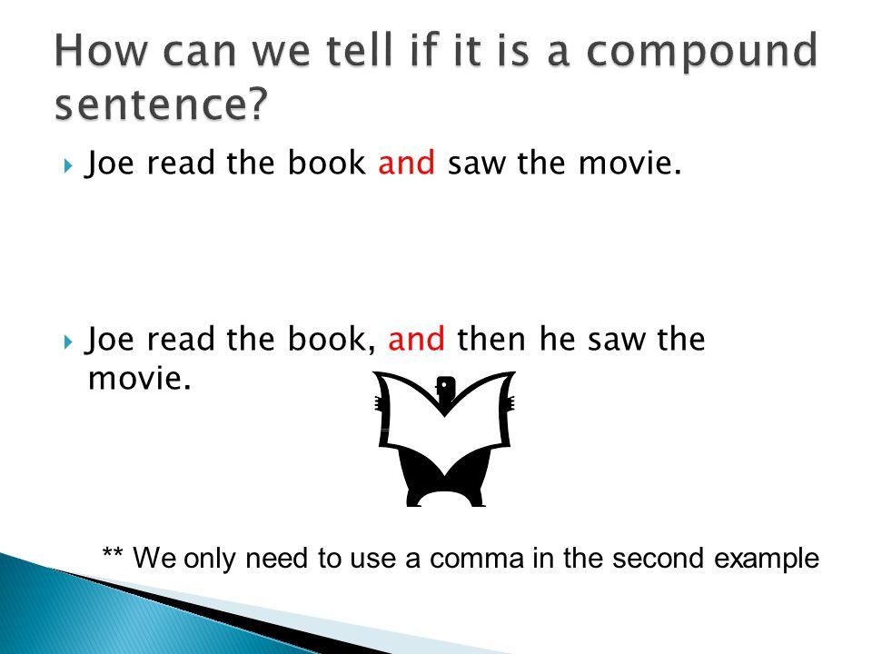  Joe read the book and saw the movie.  Joe read the book, and then he saw the movie.