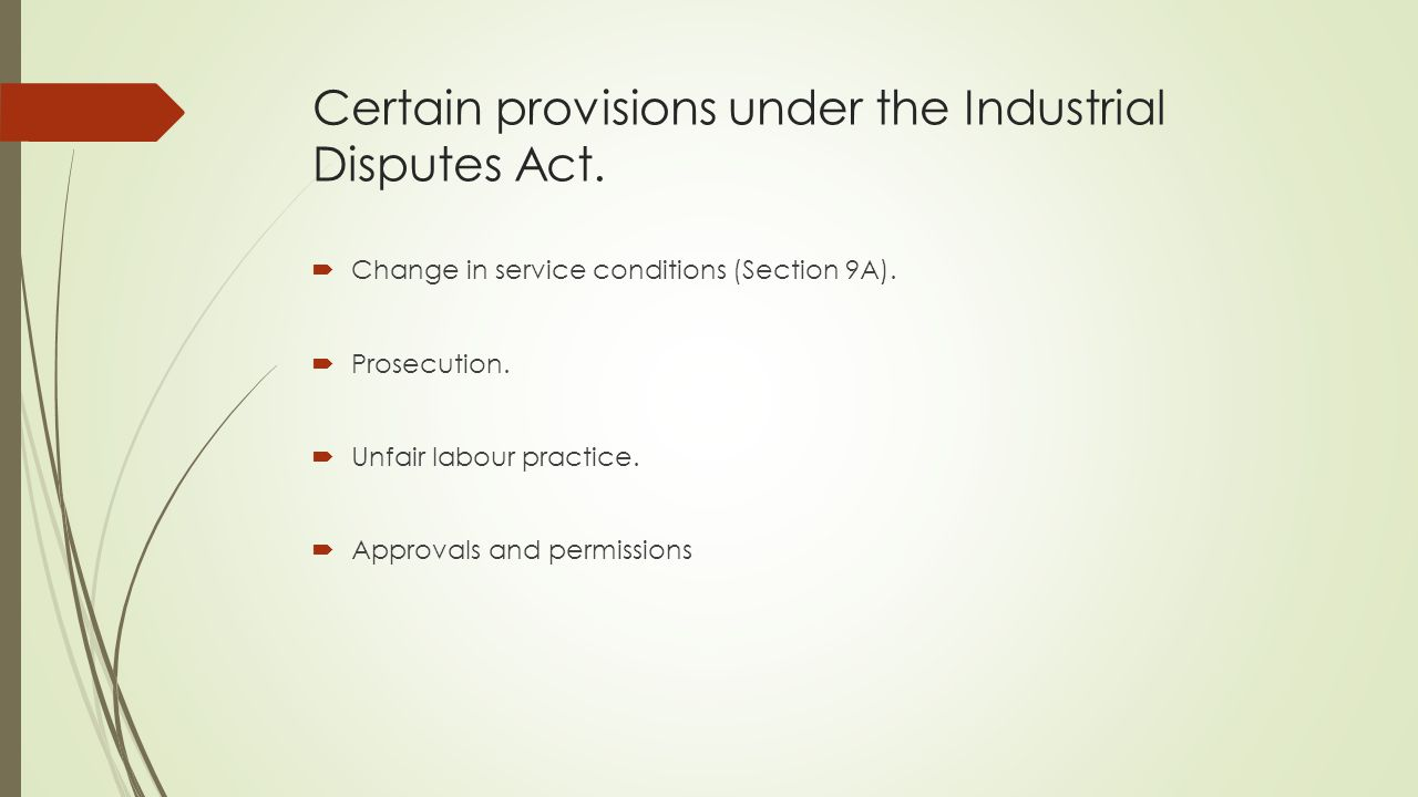 Certain provisions under the Industrial Disputes Act.