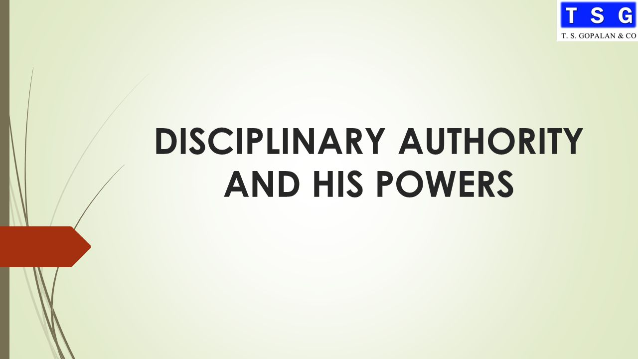 DISCIPLINARY AUTHORITY AND HIS POWERS