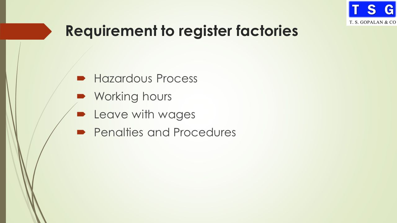 Requirement to register factories  Hazardous Process  Working hours  Leave with wages  Penalties and Procedures