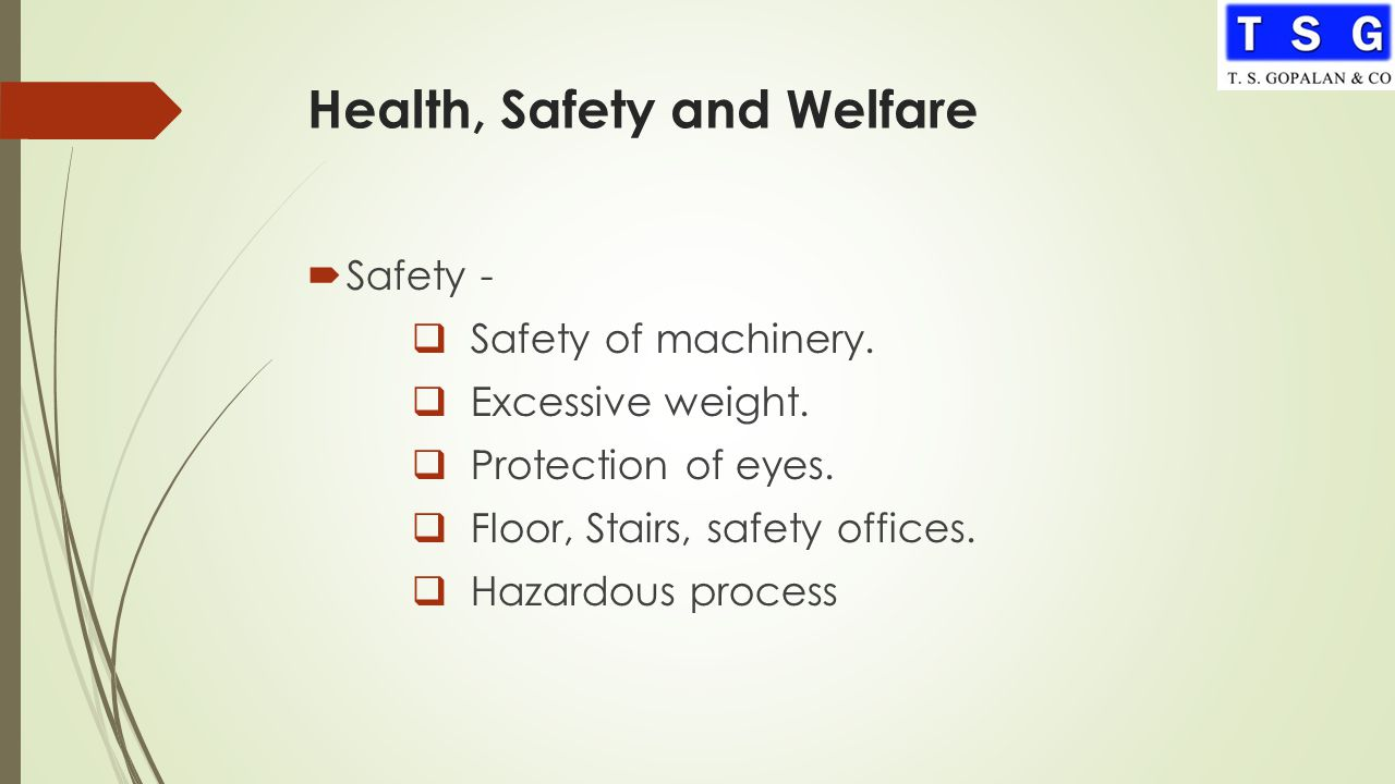 Health, Safety and Welfare  Safety -  Safety of machinery.  Excessive weight.  Protection of eyes.  Floor, Stairs, safety offices.  Hazardous pr