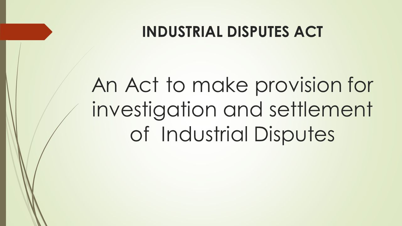 An Act to make provision for investigation and settlement of Industrial Disputes