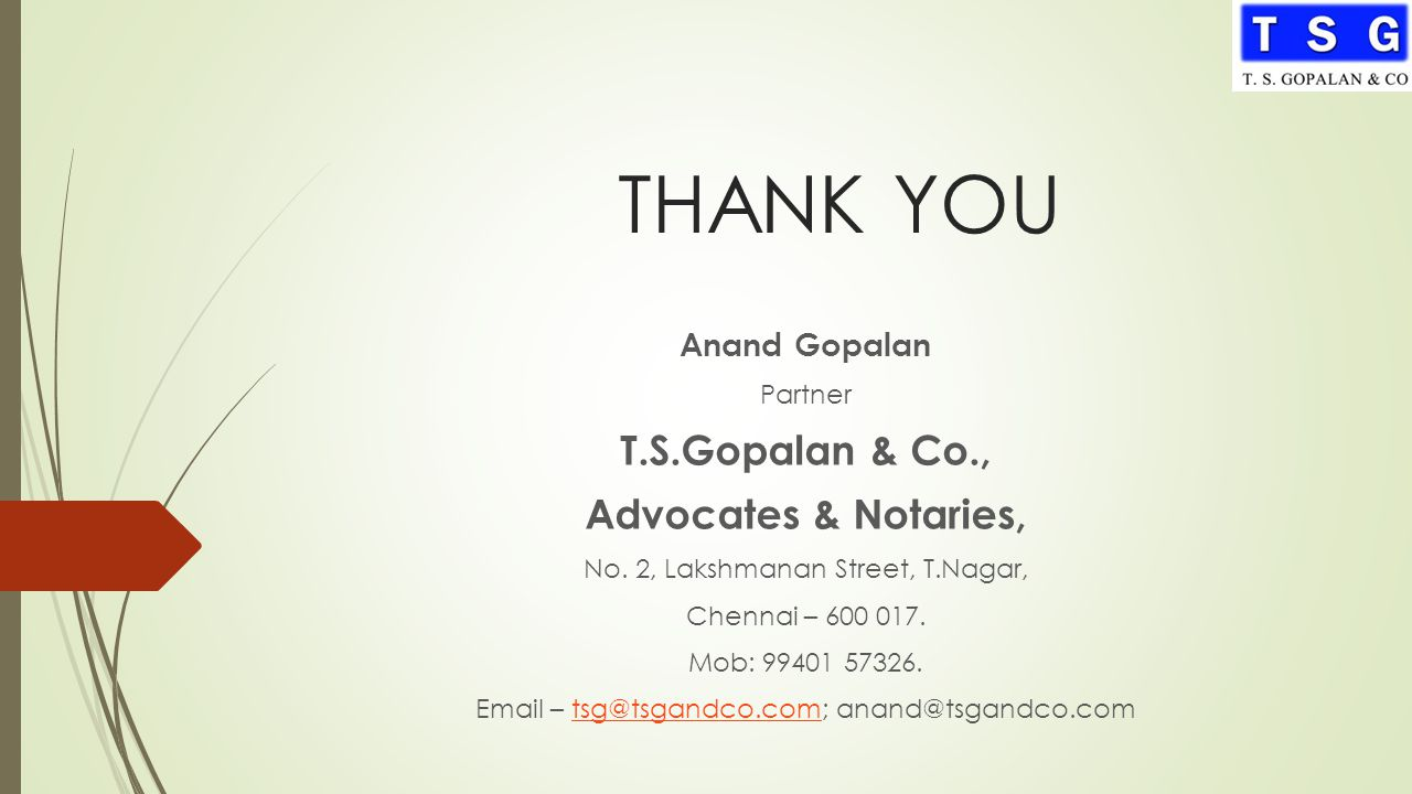 THANK YOU Anand Gopalan Partner T.S.Gopalan & Co., Advocates & Notaries, No.