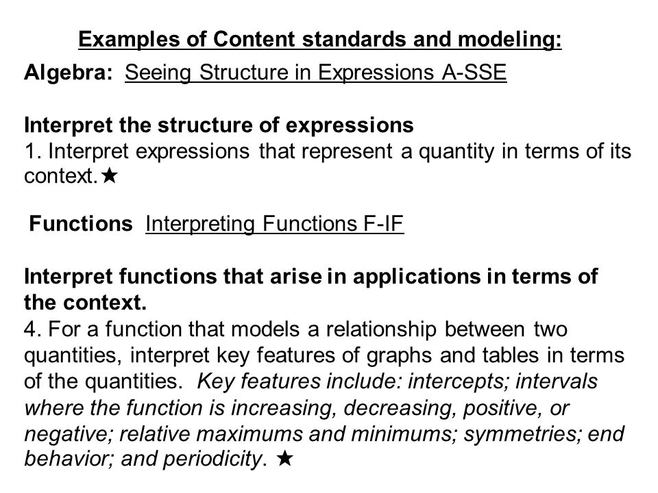 Examples of Content standards and modeling: Algebra: Seeing Structure in Expressions A-SSE Interpret the structure of expressions 1.