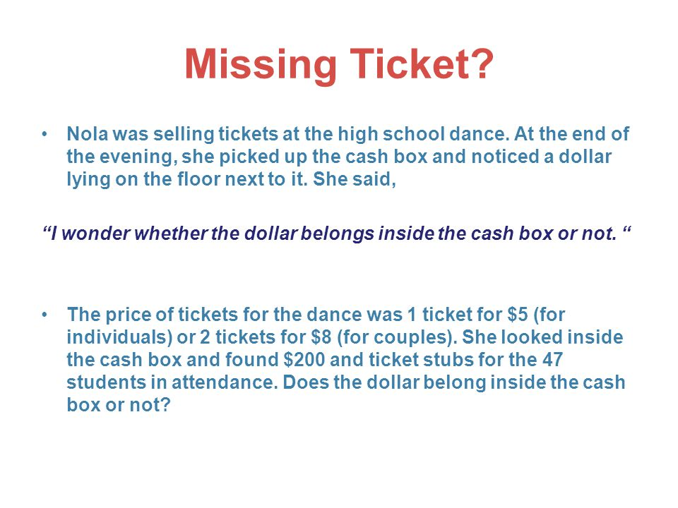 Missing Ticket. Nola was selling tickets at the high school dance.