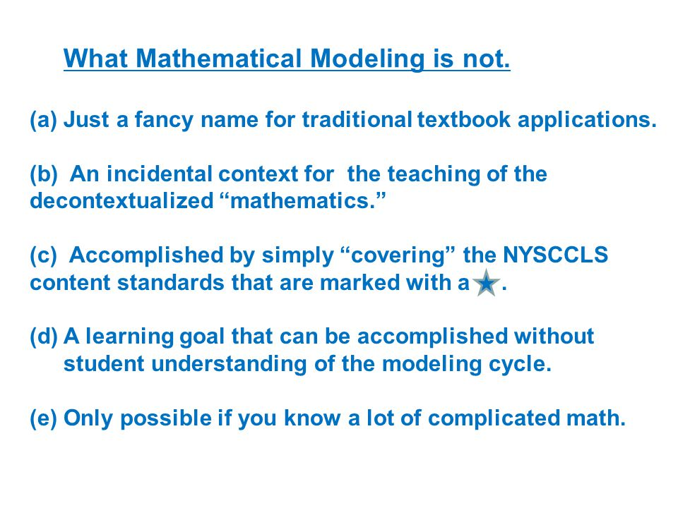 What Mathematical Modeling is not. (a)Just a fancy name for traditional textbook applications.