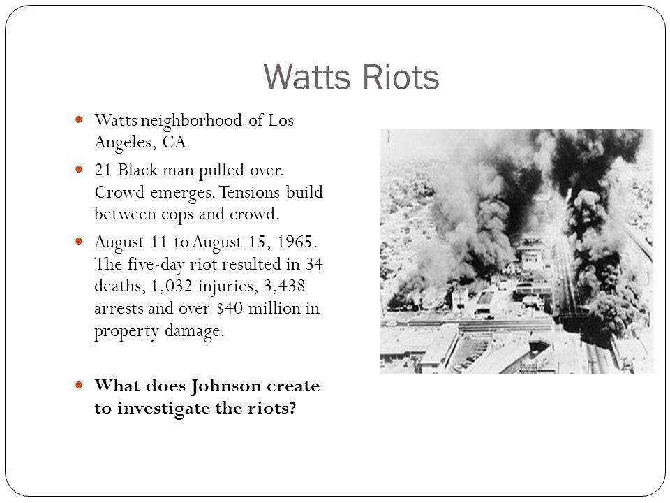 Watts Riots Watts neighborhood of Los Angeles, CA 21 Black man pulled over.
