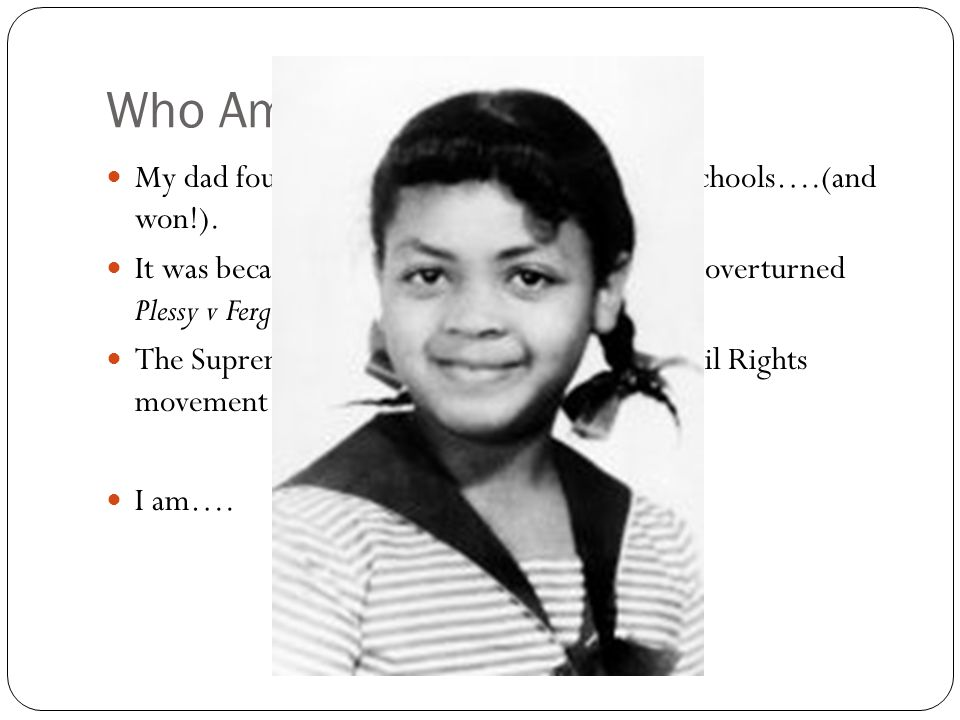 Who Am I.My dad fought de jure segregation in public schools….(and won!).