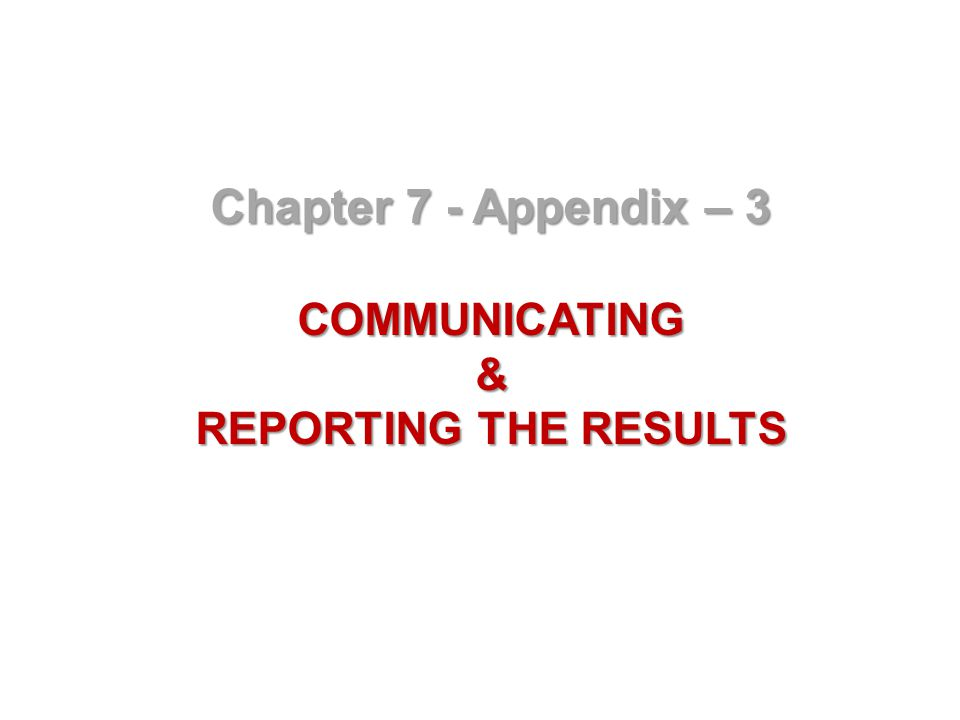 Chapter 7 - Appendix – 3 COMMUNICATING& REPORTING THE RESULTS