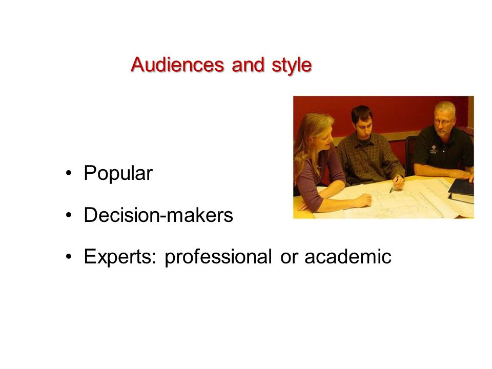 Audiences and style Popular Decision-makers Experts: professional or academic