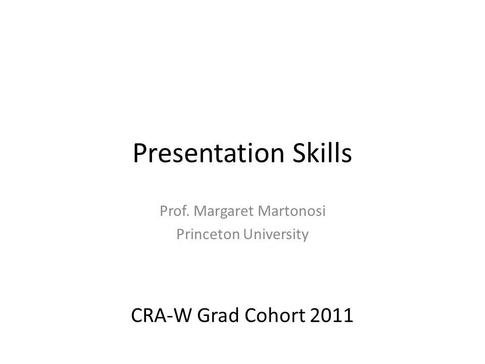 Presentation Skills Prof. Margaret Martonosi Princeton University CRA-W Grad Cohort 2011