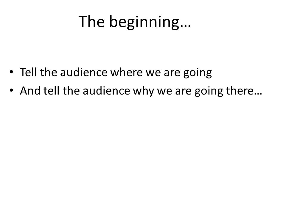 The beginning… Tell the audience where we are going And tell the audience why we are going there…