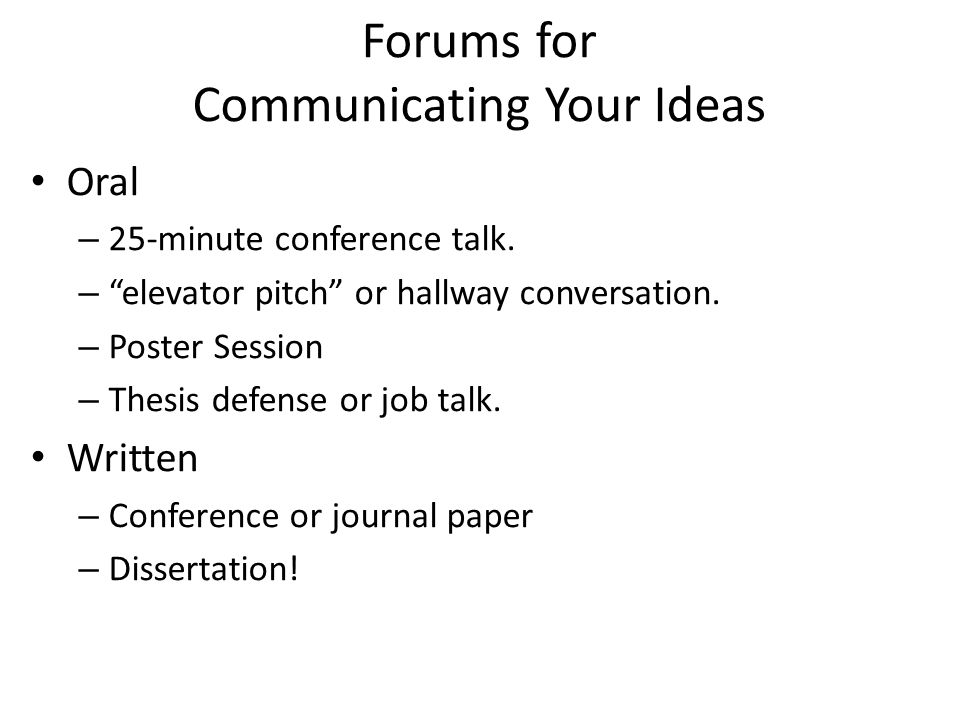 Forums for Communicating Your Ideas Oral – 25-minute conference talk.