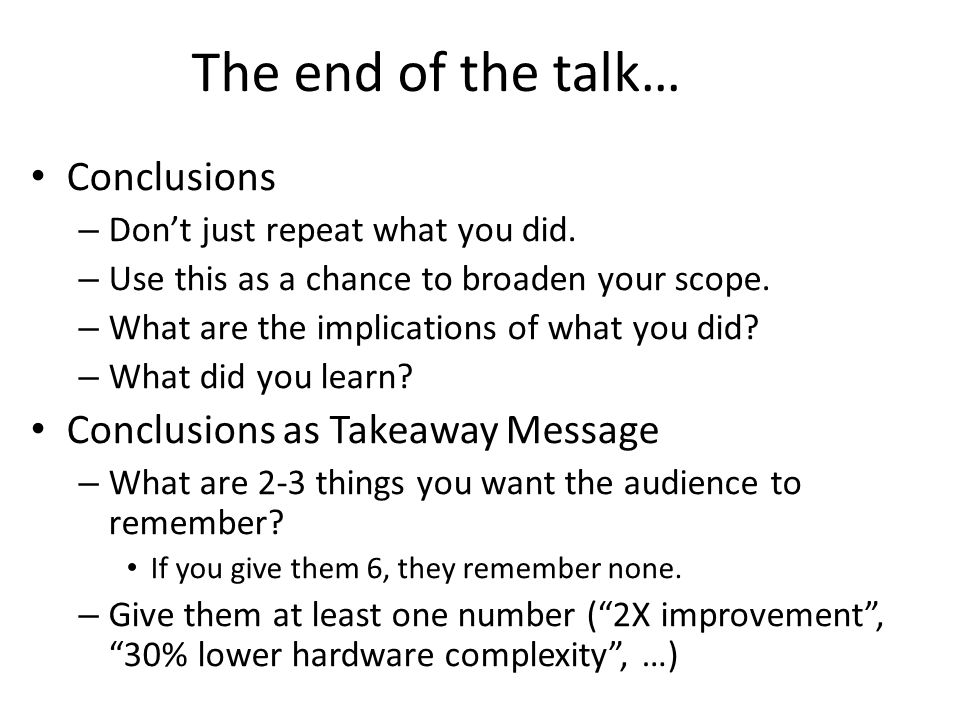 The end of the talk… Conclusions – Don't just repeat what you did.
