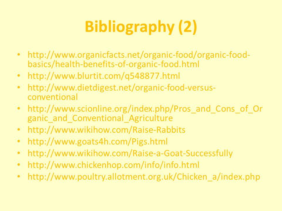 Bibliography (2) http://www.organicfacts.net/organic-food/organic-food- basics/health-benefits-of-organic-food.html http://www.blurtit.com/q548877.htm