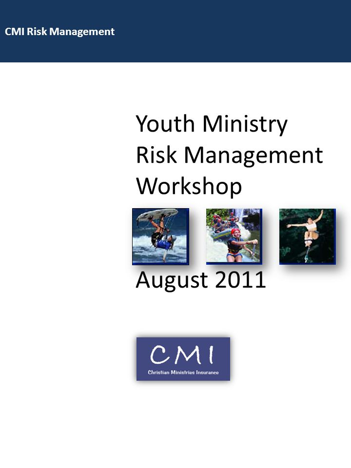 CMI Risk Management Youth Ministry Risk Management Workshop August 2011