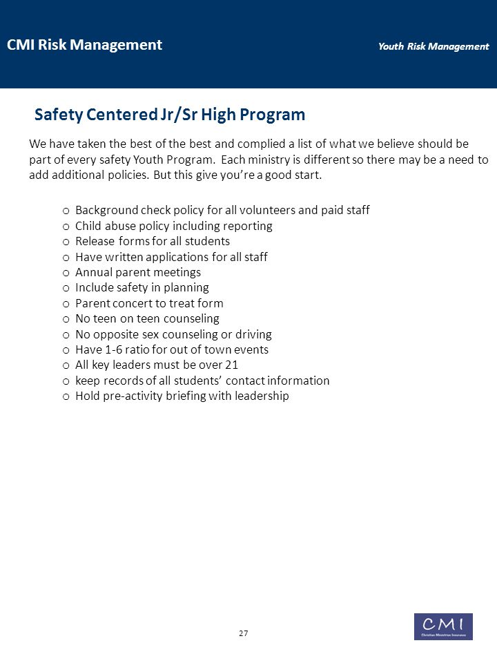 CMI Risk Management Youth Risk Management Safety Centered Jr/Sr High Program We have taken the best of the best and complied a list of what we believe should be part of every safety Youth Program.