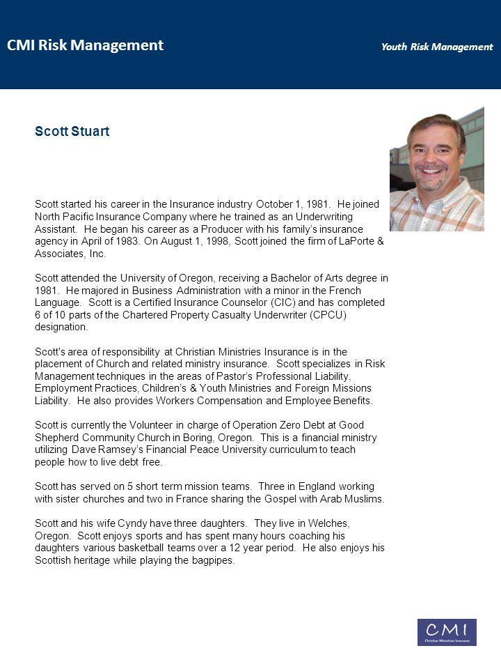 CMI Risk Management Youth Risk Management Scott Stuart Scott started his career in the Insurance industry October 1, 1981.