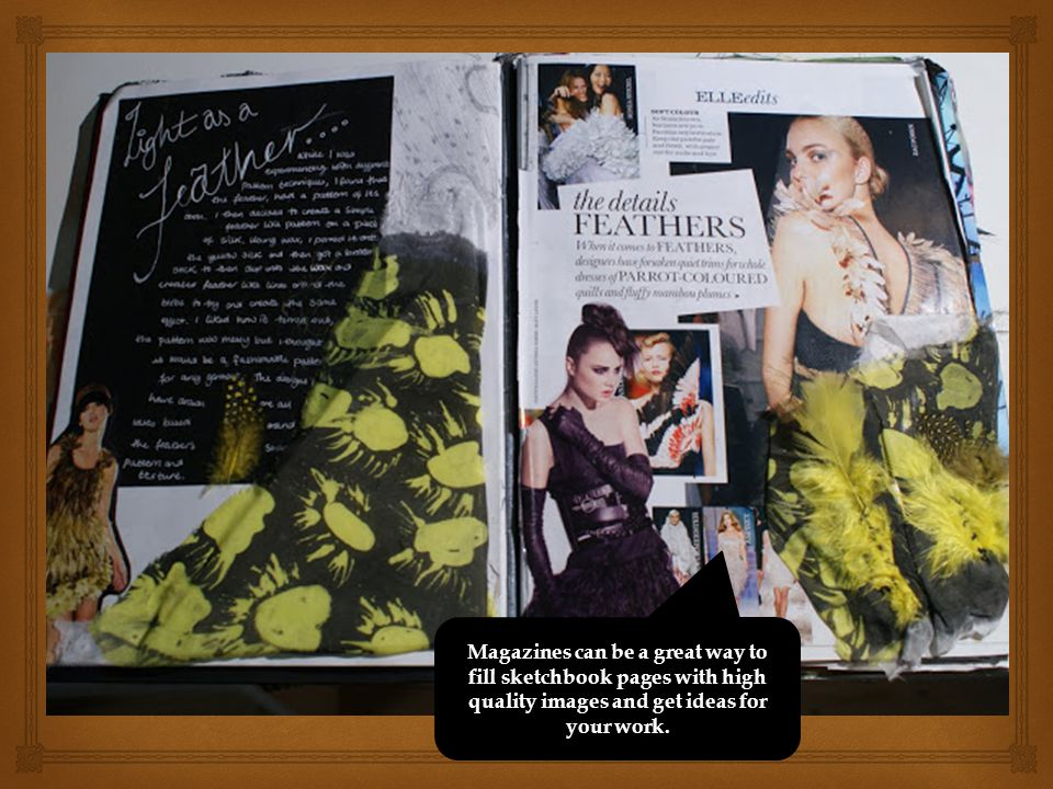 Magazines can be a great way to fill sketchbook pages with high quality images and get ideas for your work.