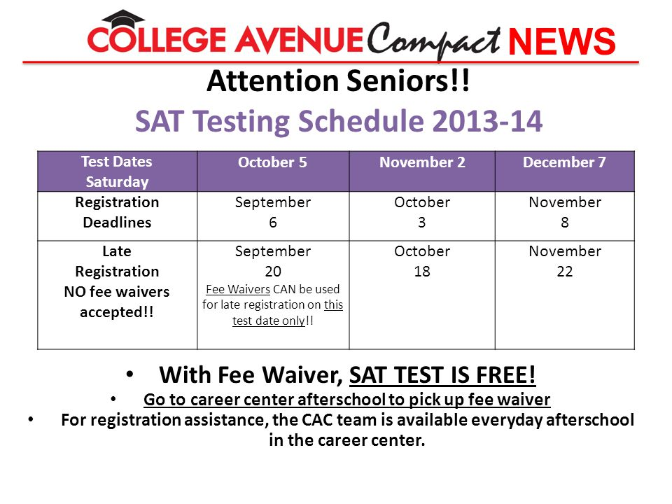 NEWS Attention Seniors!.SAT Testing Schedule 2013-14 With Fee Waiver, SAT TEST IS FREE.