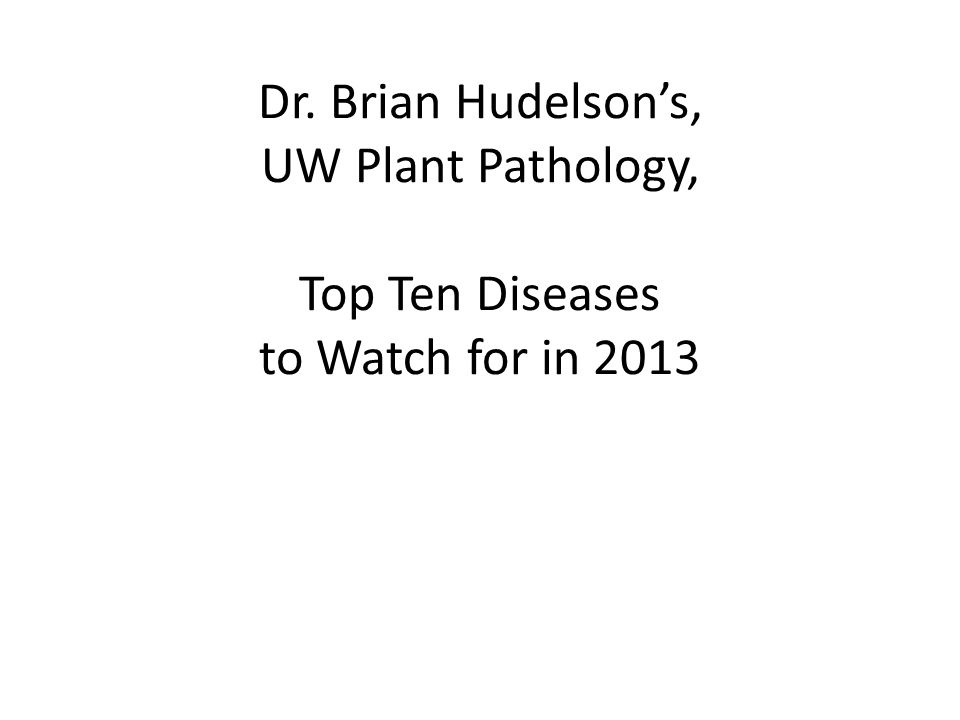 Dr. Brian Hudelson's, UW Plant Pathology, Top Ten Diseases to Watch for in 2013